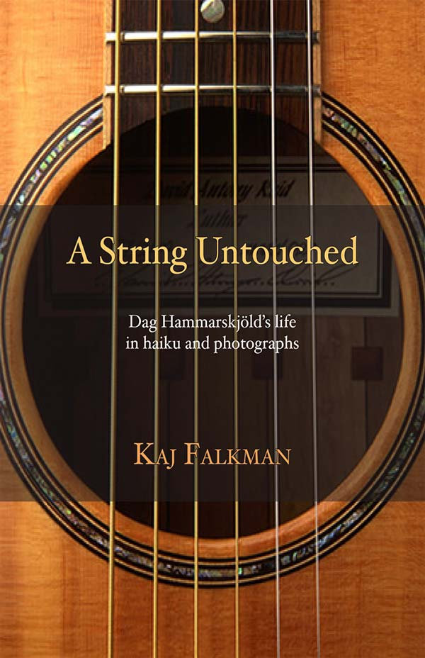 A String Untouched, Dag Hammarskjöld's Life In Haiku And Photography, Biography By Kai Falkman