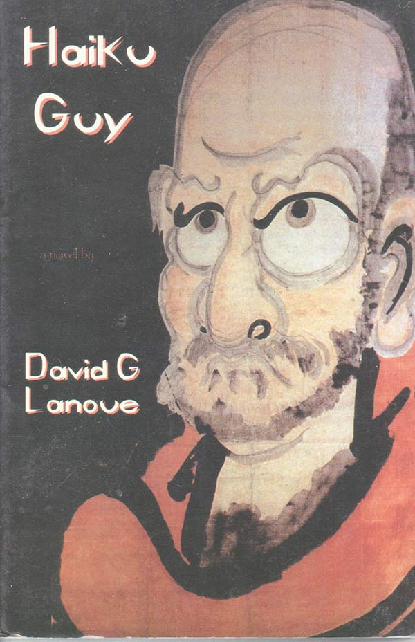 Haiku Guy, A Novel By David Lanoue