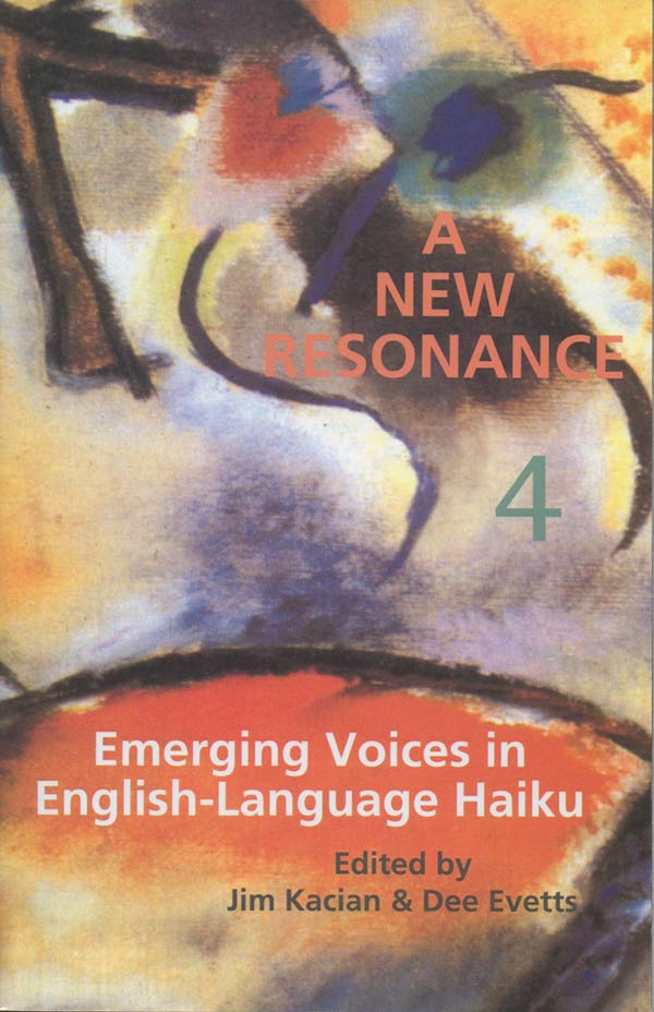 A New Resonance 4: Emerging Voices In English-Language Haiku, By Jim Kacian & Dee Evetts, Editors
