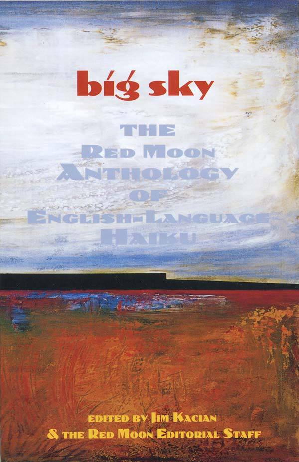 Big Sky: The Red Moon Anthology Of English-Language Haiku 2006, Edited By Jim Kacian And The Red Moon Editorial Staff
