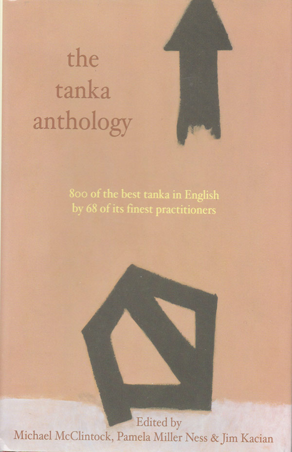 The Tanka Anthology, Edited By Michael McClintock, Pamela Miller Ness & Jim Kacian