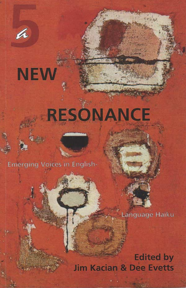 A New Resonance 5: Emerging Voices In English-Language Haiku, Edited By Jim Kacian And Dee Evetts
