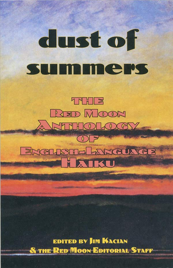 Dust Of Summers: The Red Moon Anthology Of English-Language Haiku 2007, Edited By Jim Kacian And The Red Moon Editorial Staff