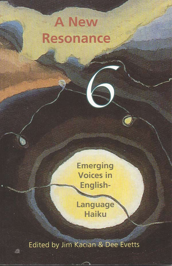 A New Resonance 6: Emerging Voices In English-Language Haiku, Edited By Jim Kacian And Dee Evetts