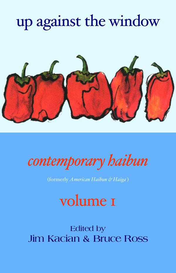 American Haibun & Haiga Volume 1: Up Against The Window, Edited By Jim Kacian And Bruce Ross