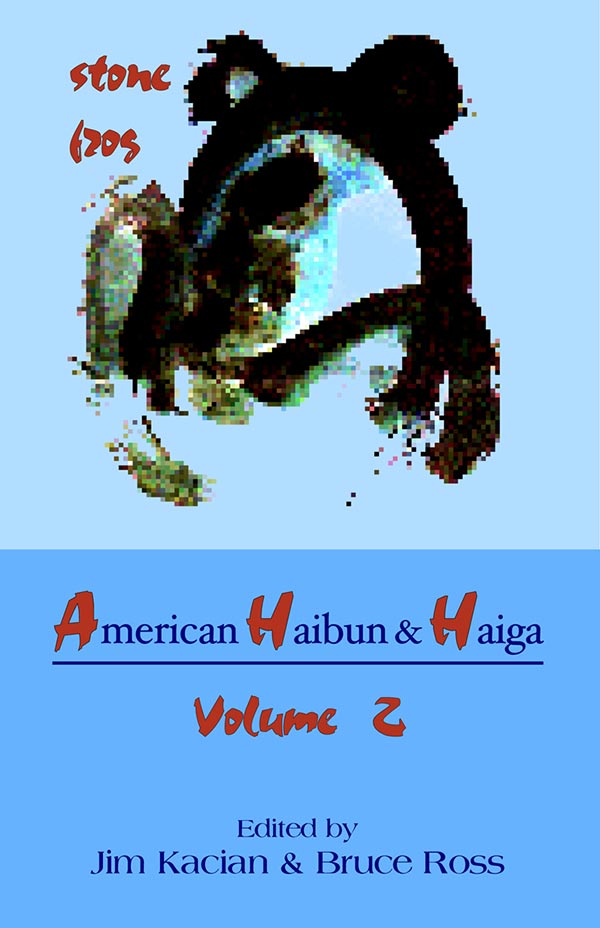American Haibun & Haiga Volume 2: Stone Frog, Edited By Jim Kacian And Bruce Ross