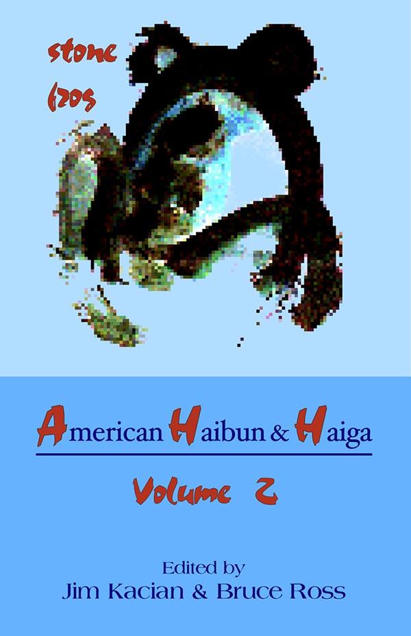 American Haibun & Haiga Volume 2: Stone Frog, Edited By Jim Kacian And Bruce Ross