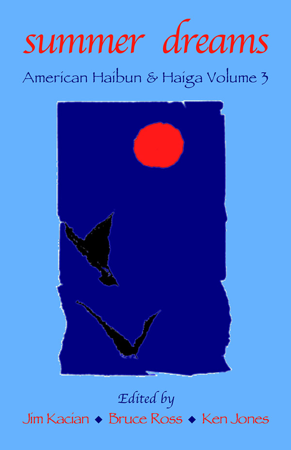 American Haibun & Haiga Volume 3: Summer Dreams, Edited By Jim Kacian, Bruce Ross And Ken Jones