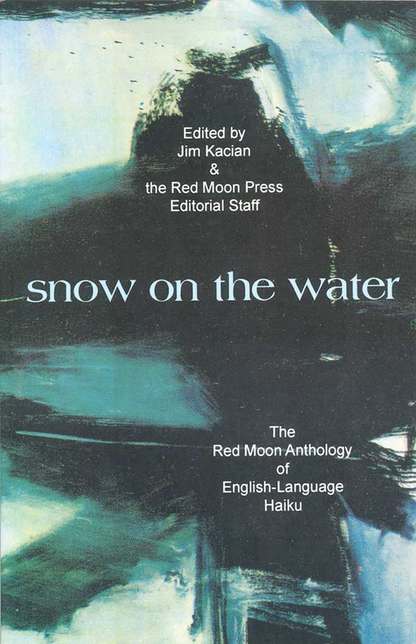 Snow On The Water: The Red Moon Anthology Of English-Language Haiku 1998, Edited By Jim Kacian And The Red Moon Editorial Staff