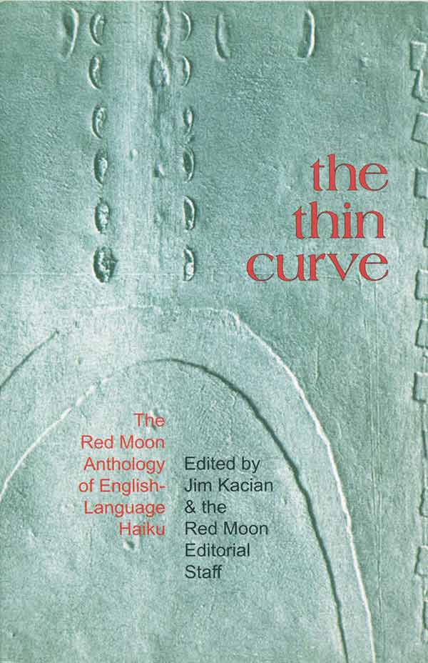 The Thin Curve: The Red Moon Anthology Of English-Language Haiku 1999, Edited By Jim Kacian And The Red Moon Editorial Staff