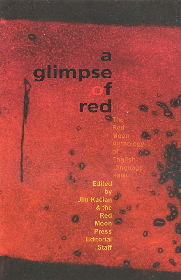A Glimpse Of Red: The Red Moon Anthology Of English-Language Haiku 2000, Edited By Jim Kacian And The Red Moon Editorial Staff
