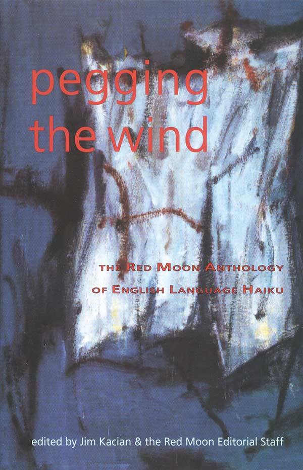 Pegging The Wind: The Red Moon Anthology Of English-Language Haiku 2002, Edited By Jim Kacian And The Red Moon Editorial Staff