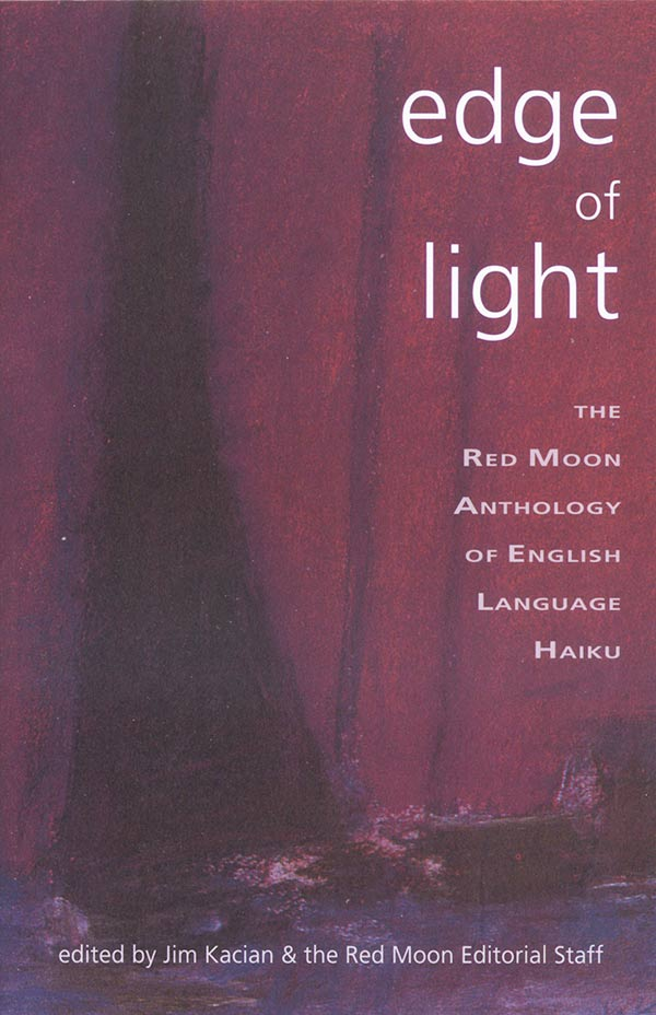 Edge Of Light: The Red Moon Anthology Of English-Language Haiku 2003, Edited By Jim Kacian And The Red Moon Editorial Staff