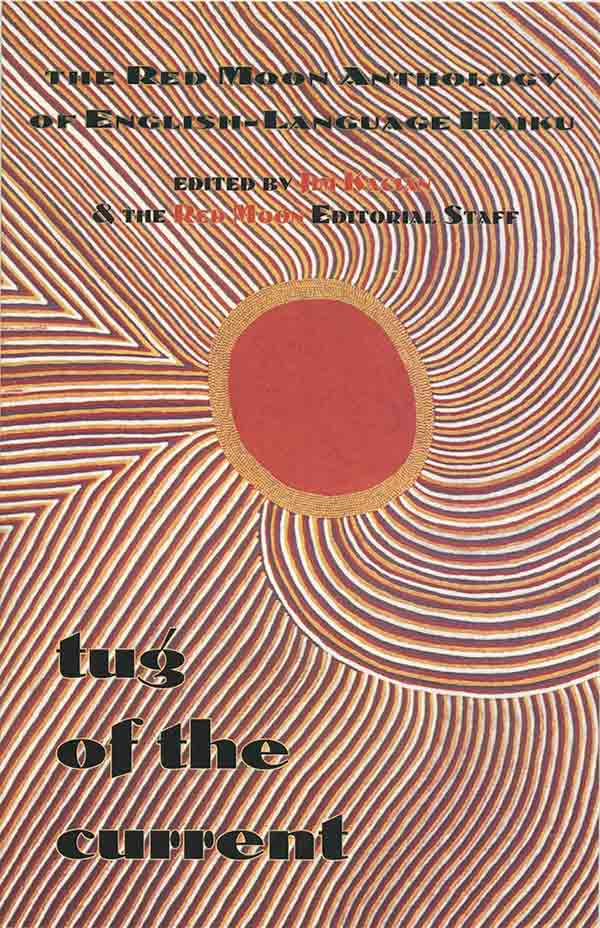 Tug Of The Current: The Red Moon Anthology Of English-Language Haiku 2004, Edited By Jim Kacian And The Red Moon Editorial Staff