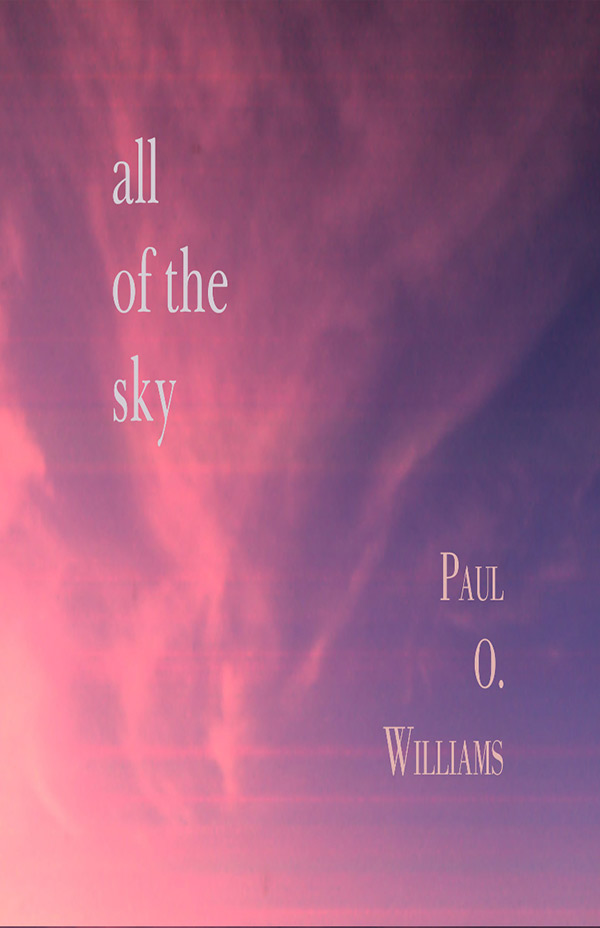 All Of The Sky, Haiku By Paul O. Williams