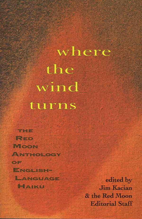 Where The Wind Turns: The Red Moon Anthology 2009, Edited By Jim Kacian And The Red Moon Press Editorial Staff