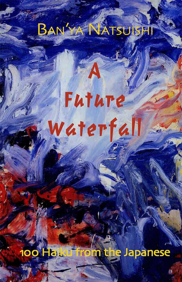 A Future Waterfall, 100 Haiku By Ban'ya Natsuishi