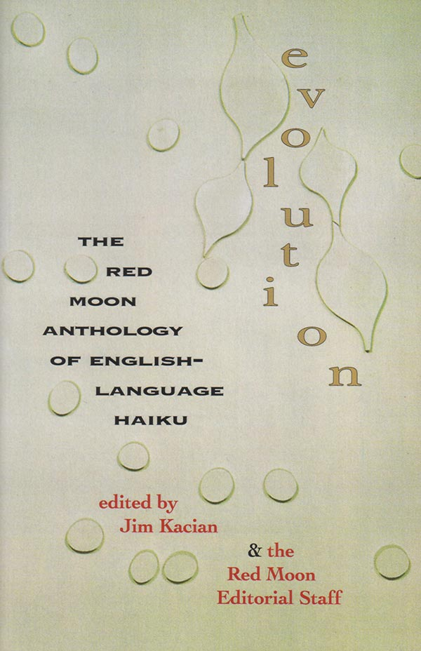 Evolution: The Red Moon Anthology Of English-Language Haiku 2010, Edited By Jim Kacian And The Red Moon Editorial Staff