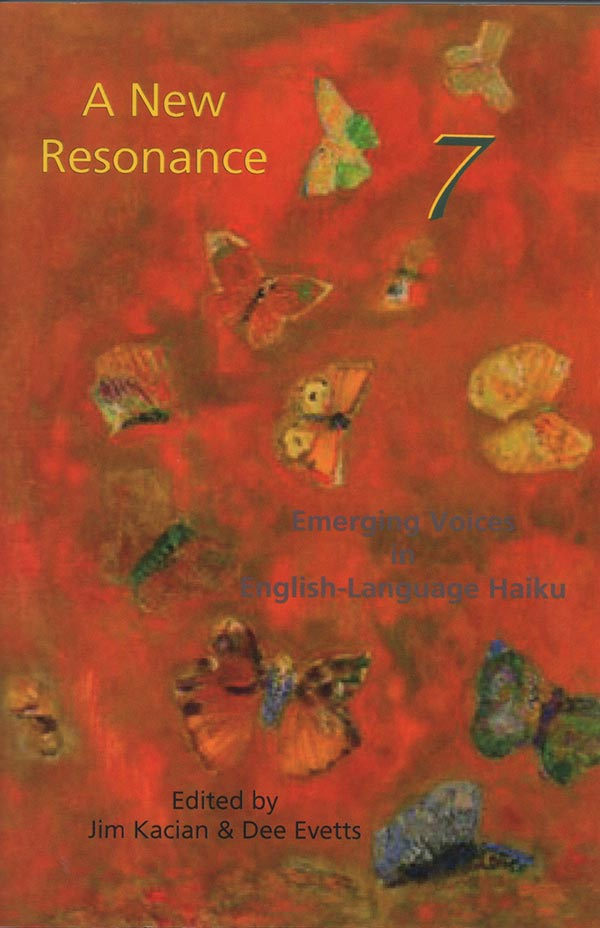 A New Resonance 7: Emerging Voices In English-Language Haiku, Edited By Jim Kacian And Dee Evetts