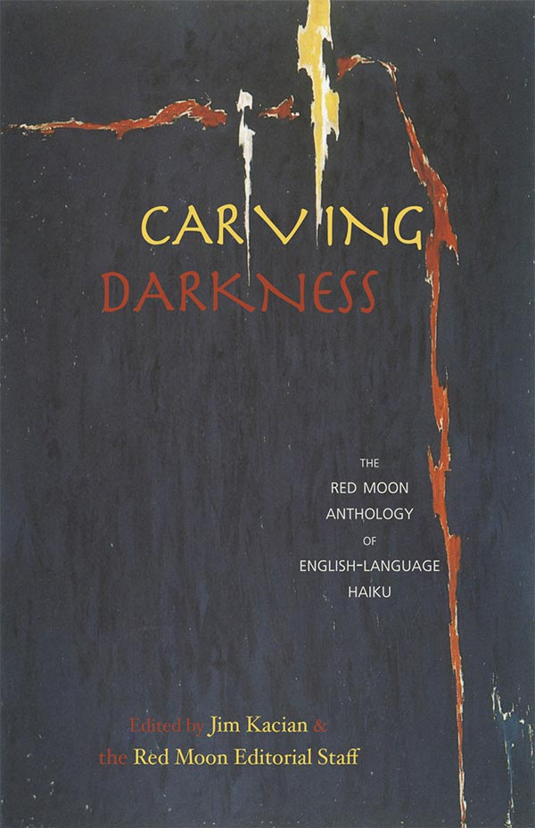 Carving Darkness: The Red Moon Anthology Of English-Language Haiku 2011, Edited By Jim Kacian And The Red Moon Editorial Staff