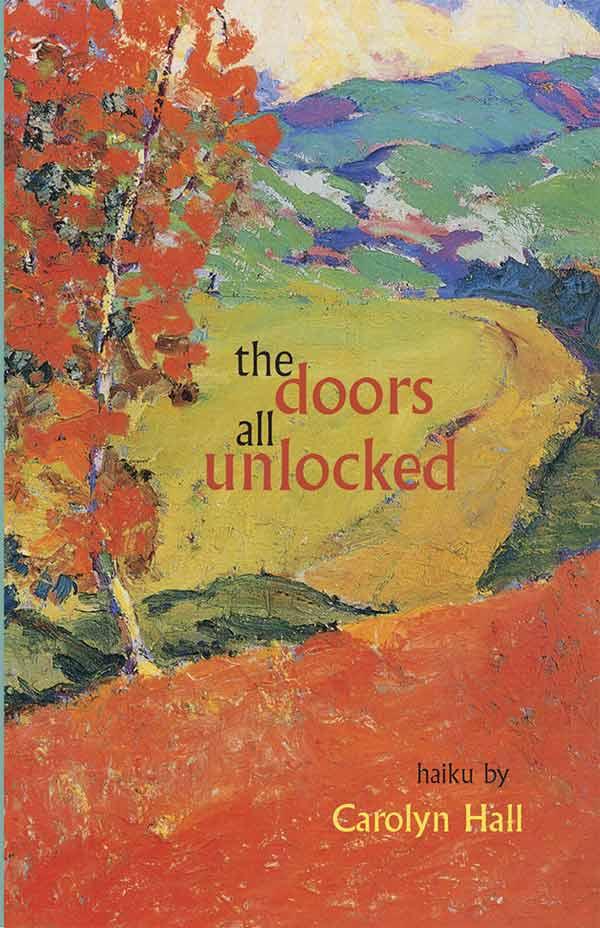 The Doors All Unlocked, Haiku By Carolyn Hall