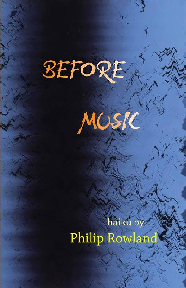 Before Music, Haiku By Philip Rowland