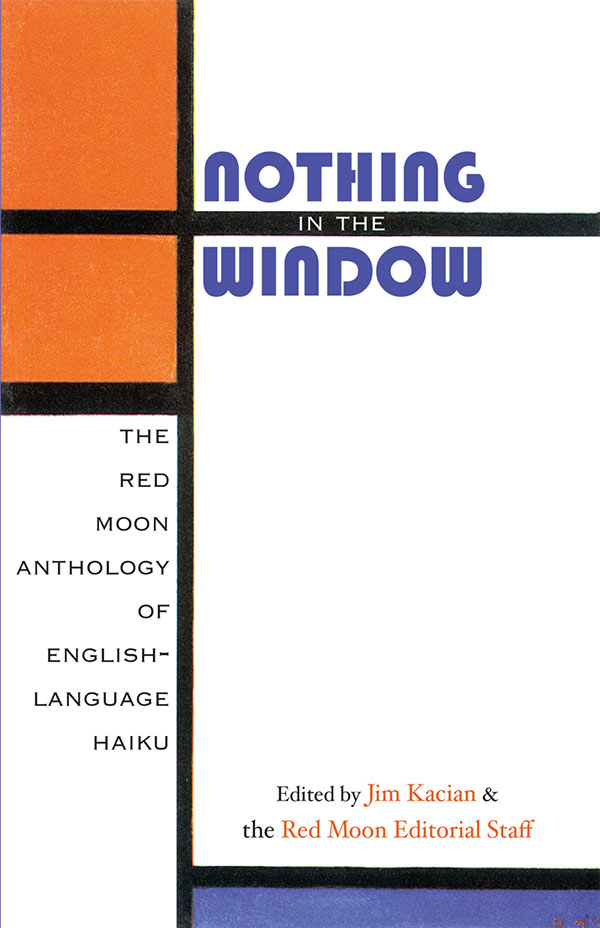 Nothing In The Window: The Red Moon Anthology Of English-Language Haiku 2012, Edited By Jim Kacian And The Red Moon Editorial Staff