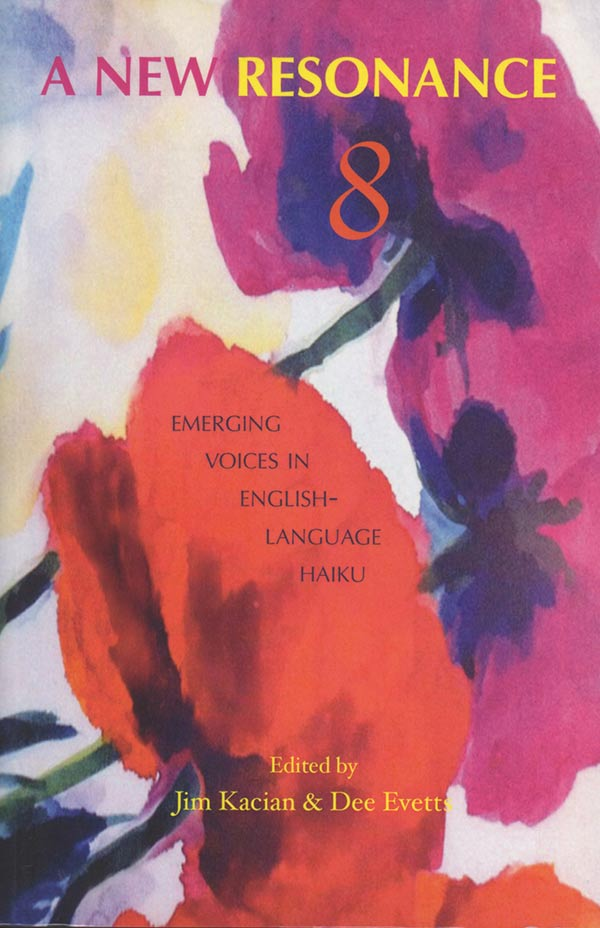 A New Resonance 8: Emerging Voices In English-Language Haiku, Edited By Jim Kacian And Dee Evetts