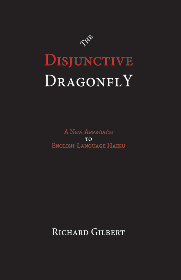 The Disjunctive Dragonfly, A New Approach To English-Language Haiku By Richard Gilbert