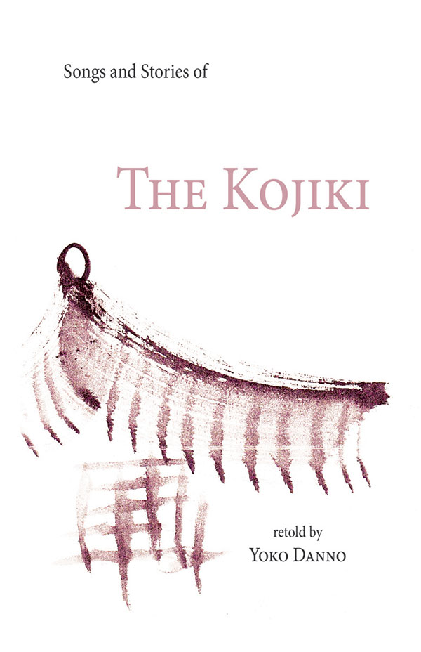 Songs And Stories Of The Kojiki, As Retold By Yoko Danno