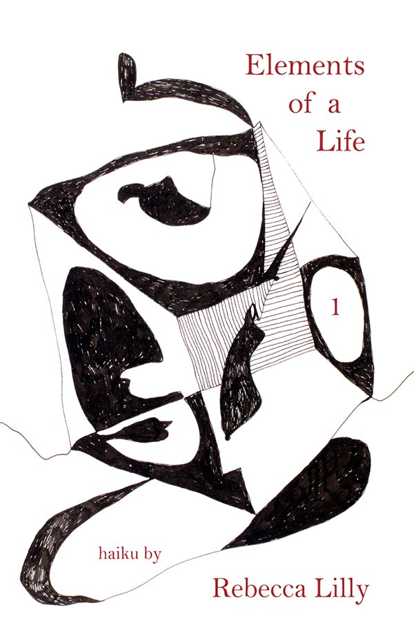 Elements Of A Life, Haiku Of Rebecca Lilly