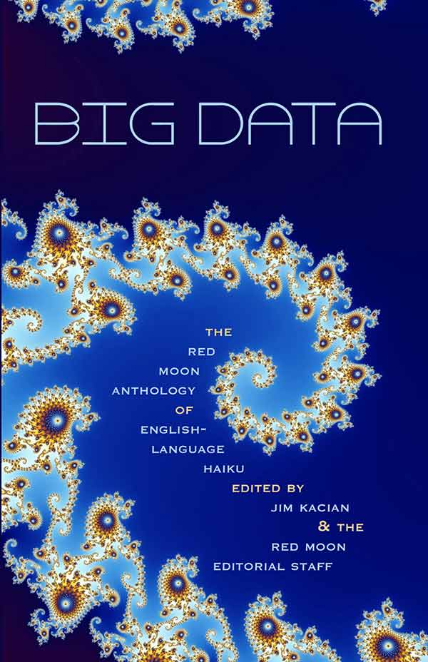 Big Data: The Red Moon Anthology Of English-Language Haiku 2014, Edited By Jim Kacian & The Red Moon Editorial Staff