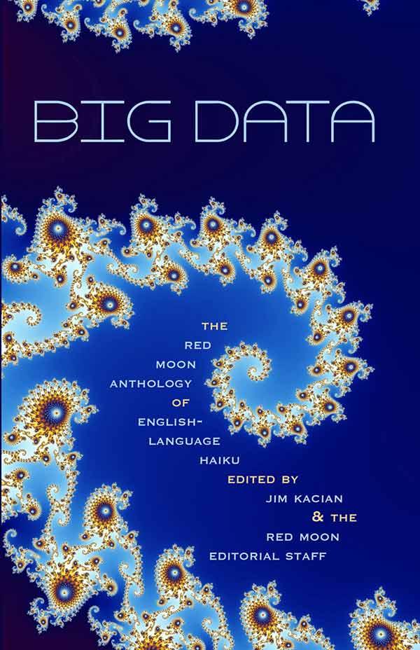 Big Data: The Red Moon Anthology Of English-Language Haiku 2014, Edited By Jim Kacian & The Red Moon Editorial Staff