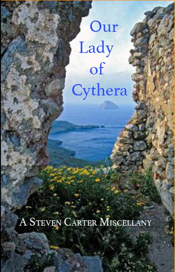 Our Lady Of Cythera, A Steven Carter Miscellany