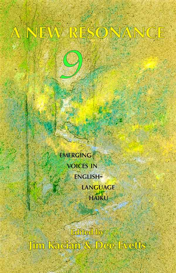 A New Resonance 9: Emerging Voices In English-Language Haiku, Edited By Jim Kacian And Dee Evetts