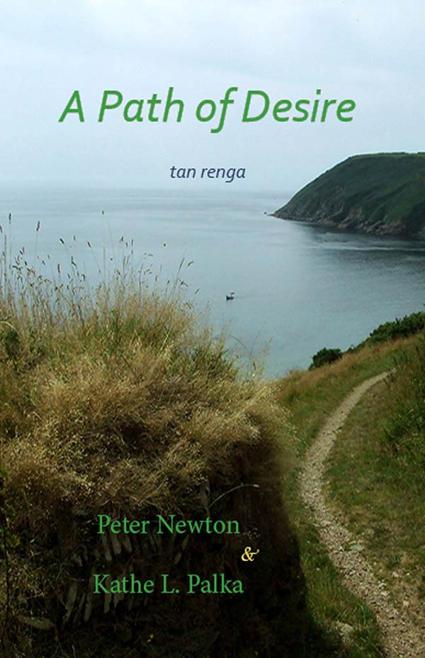 A Path Of Desire, Tan Renga By Peter Newton And Kathe L. Palka