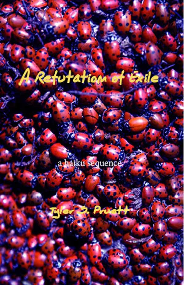 A Refutation Of Exile, A Haiku Sequence By Tyler Pruett