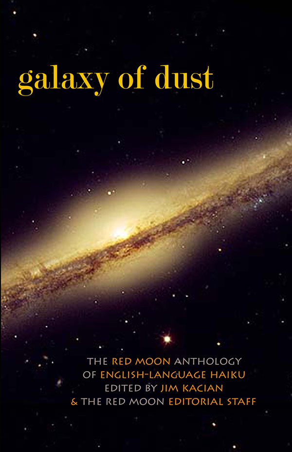 Galaxy Of Dust: The Red Moon Anthology Of English-Language Haiku 2015, Edited By Jim Kacian & The Red Moon Editorial Staff