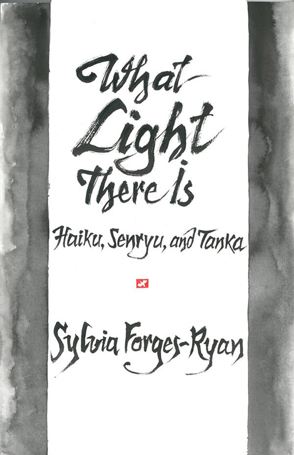 What Light There Is, Haiku, Senryu And Tanka Of Sylvia Forges-Ryan, With Haiga By Ion Codrescu