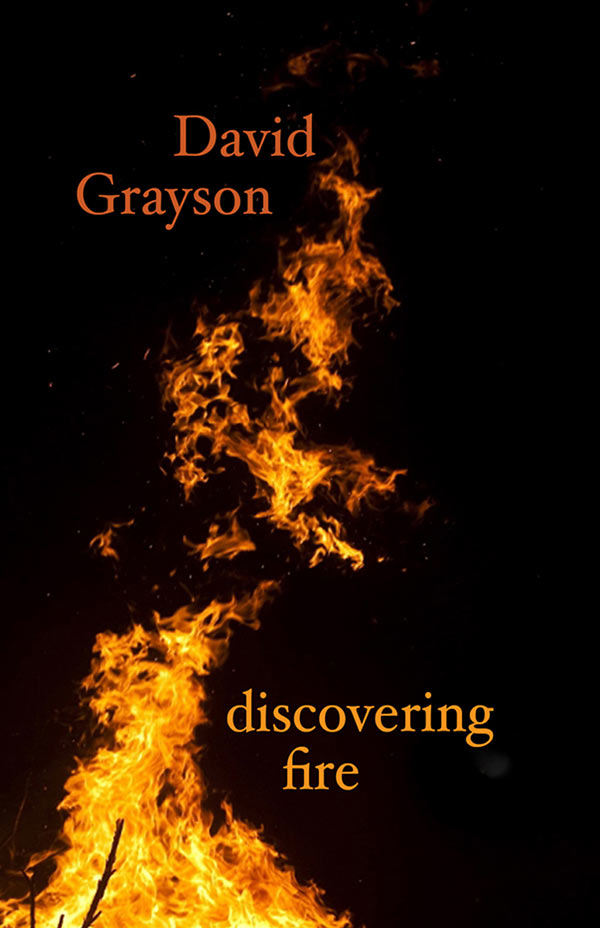 Discovering Fire, Essays And Haiku By David Grayson