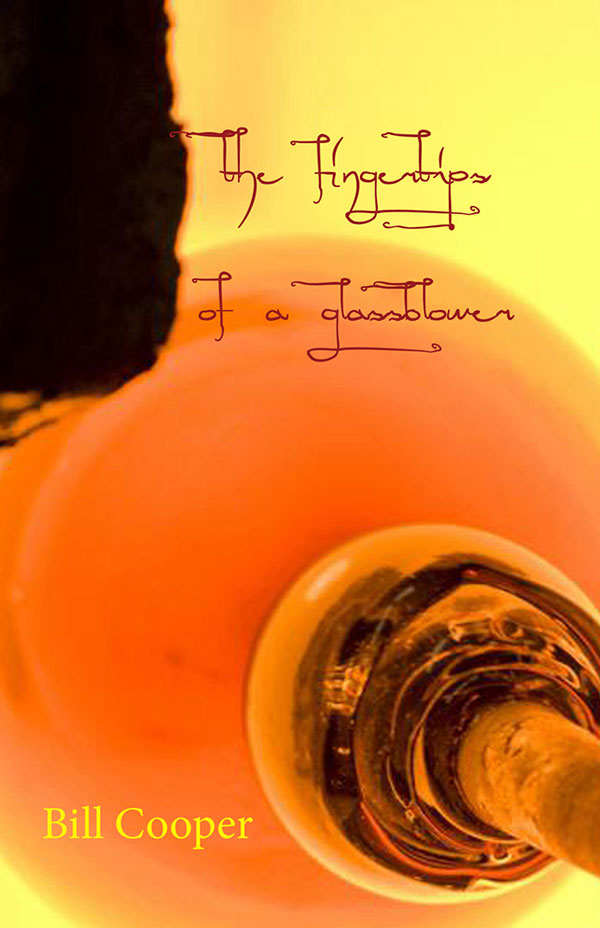 The Fingertips Of A Glassblower, Haiku By Bill Cooper