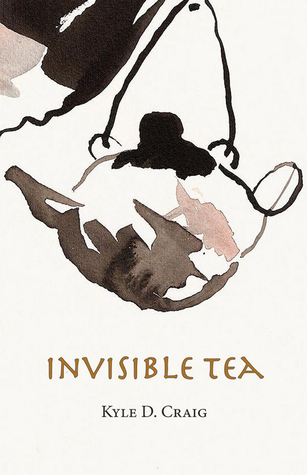 Invisible Tea, Haiku Of Kyle D. Craig