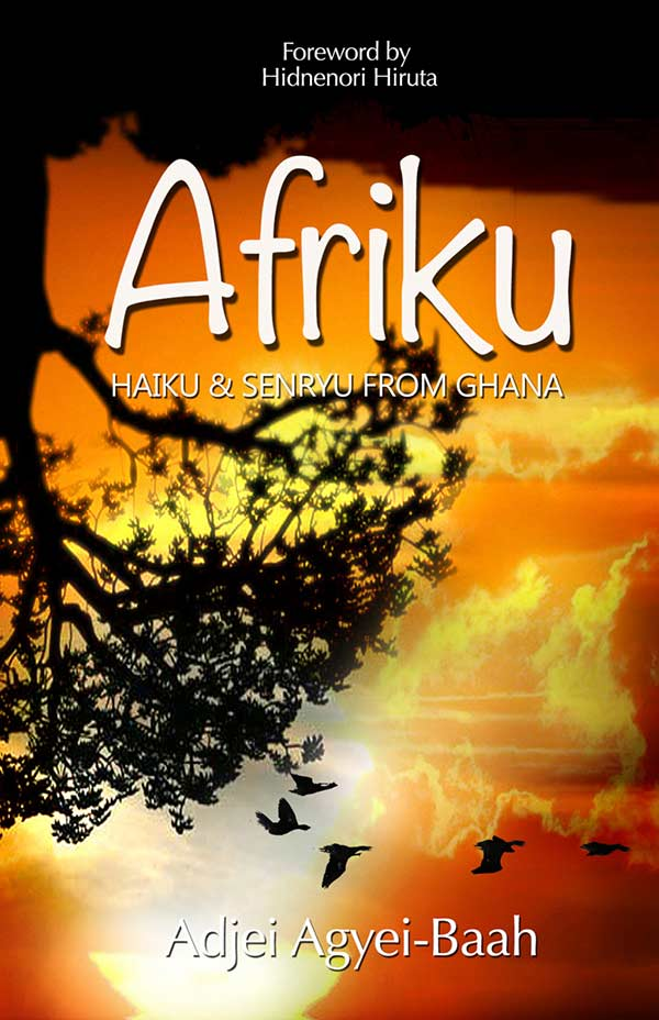 Afriku, Haiku And Senryui From Ghana By Adjei Agyei-Baah