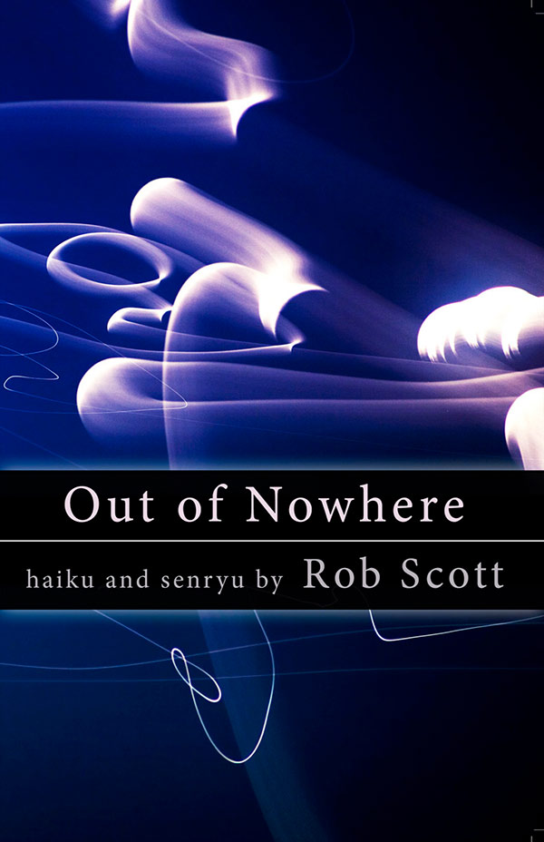 Out Of Nowhere, Haiku And Senryu By Rob Scott