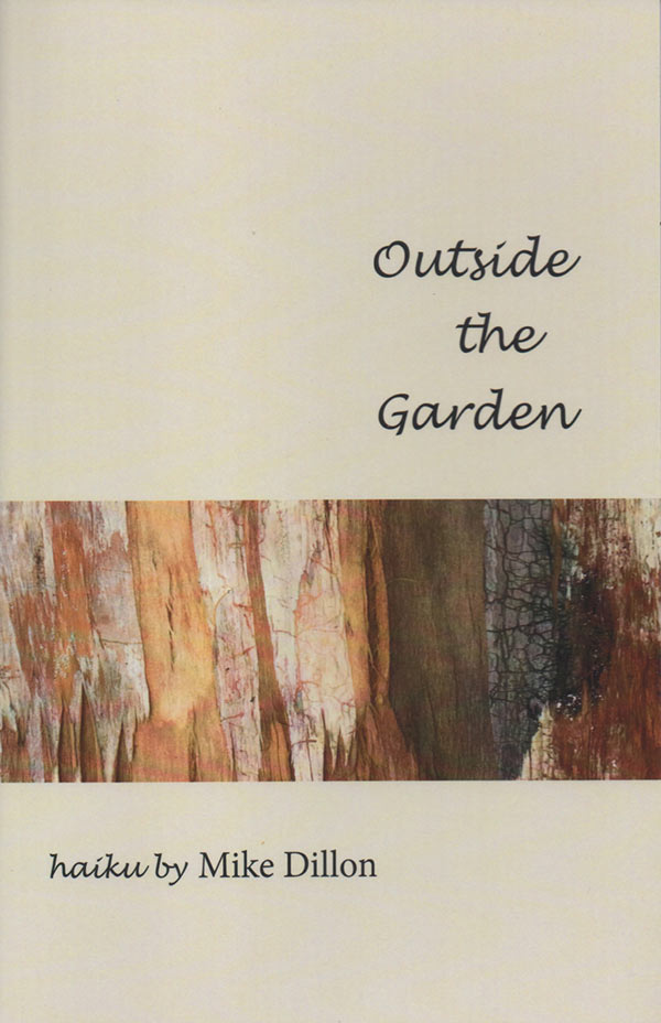 Outside The Garden, Haiku Of Mike Dillon