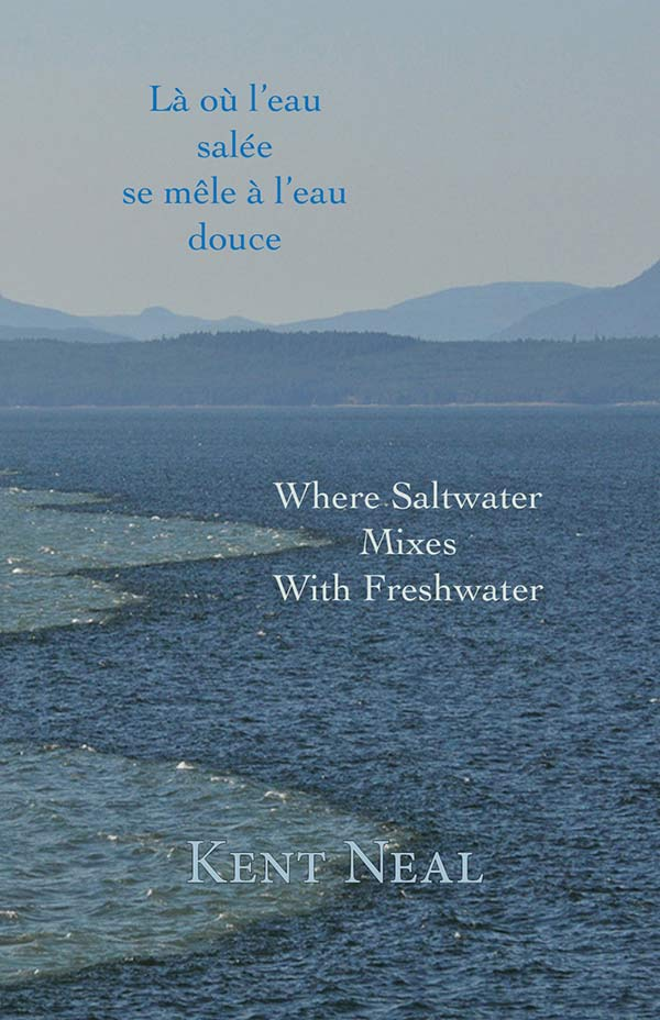 Là Où L'eau Salée Se Mêle à L'eau Douce / Where Saltwater Mixes With Freshwater, Haiku Of Kent Neal