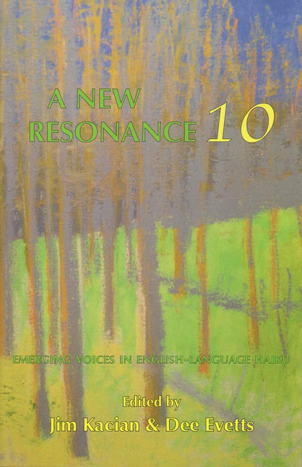 A New Resonance 10: Emerging Voices In English-Language Haiku, Edited By Jim Kacian And Dee Evetts