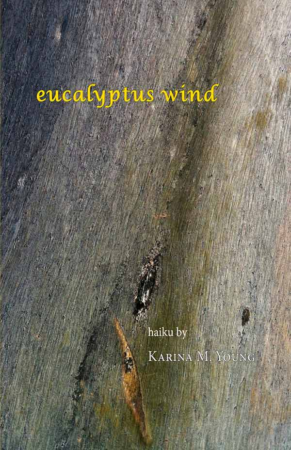 Eucalyptus Wind, Haiku Of Karina M. Young