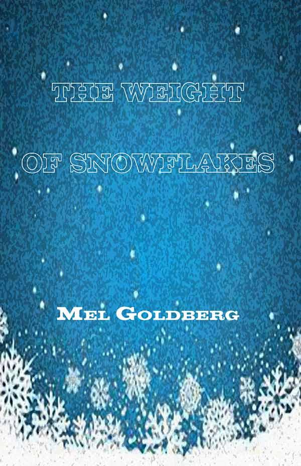 The Weight Of Snowflakes, Haiku Of Mel Goldberg