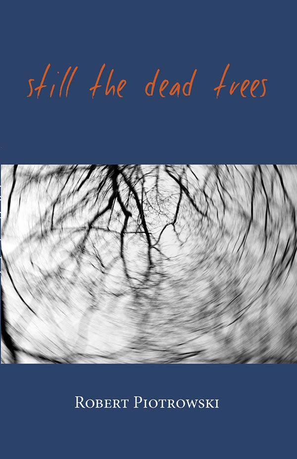 Still The Dead Trees, Haiku Of Robert Piotrowski